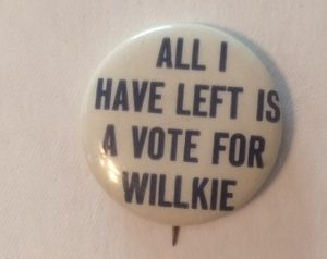 All I Have Left is a Vote for Willkie Pinback